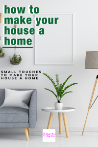 Small Touches To Turn A House Into A Home