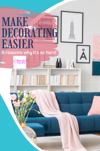 6 Reasons You Struggle With Decorating