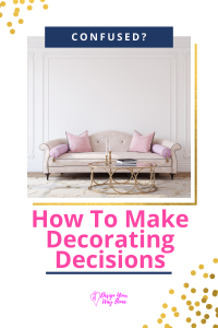 How To Make Decorating Decisions When Youre Indecisive