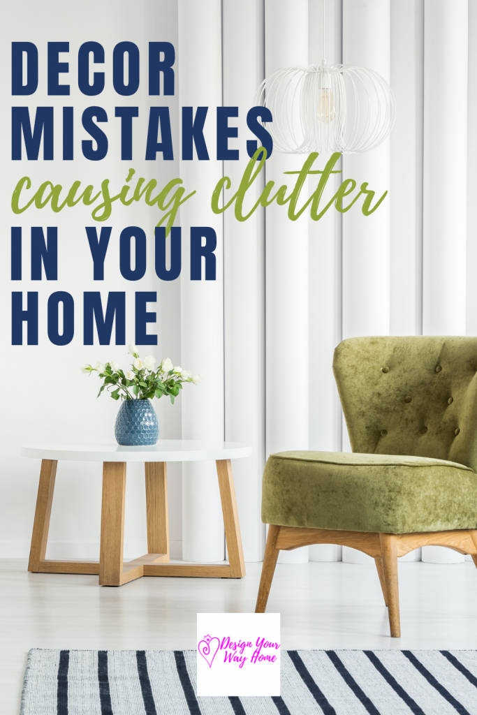 Top Decor Mistakes That Create Clutter In Your Home (and how to fix them)