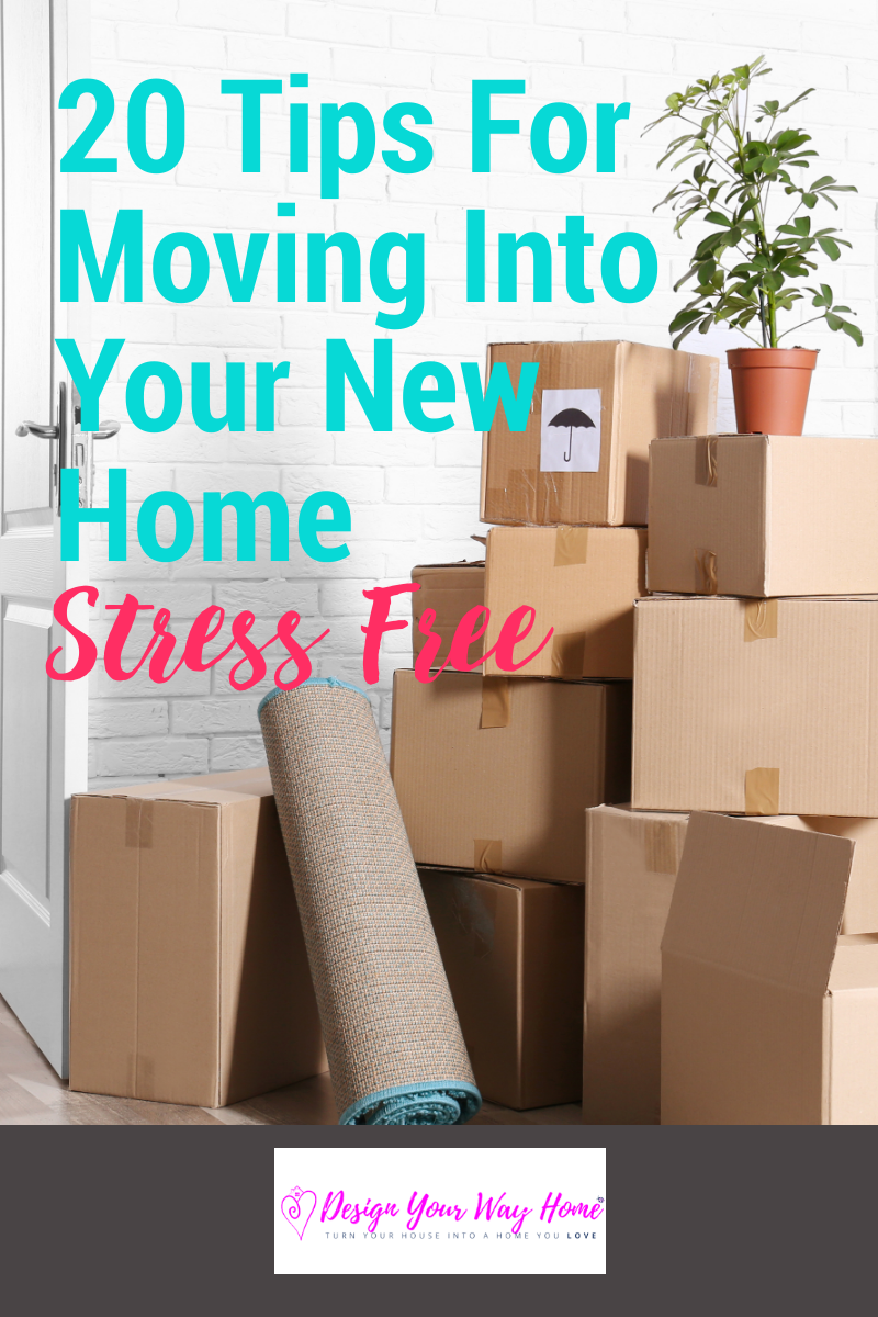 20 Tips For Moving Into Your New Home Stress Free